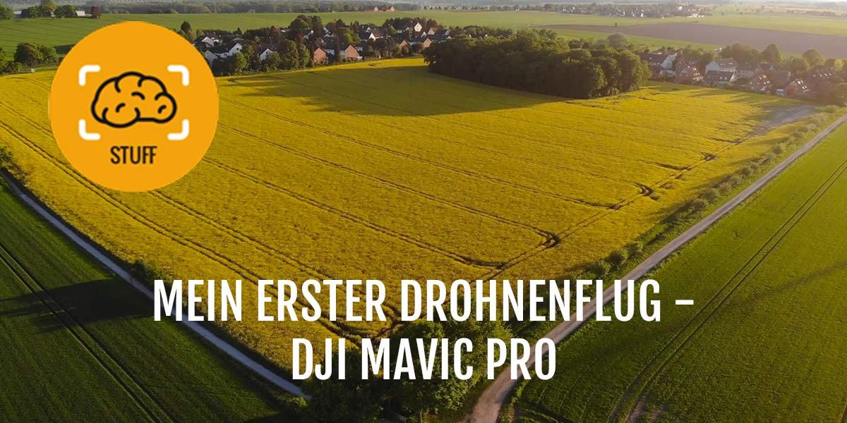 Mein erster Drohnenflug – DJI Mavic Pro